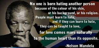 Nelson Mandela Quote about no one is born hating